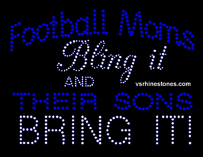 Football Moms Bling it and Their Sons BRING IT - SELECT COLOR